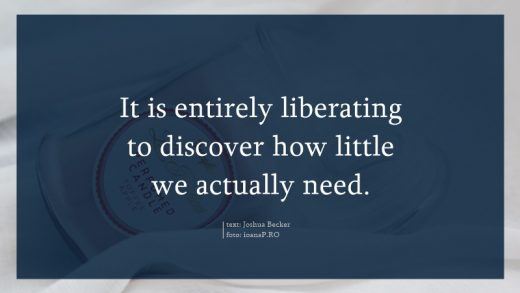 it is entirely liberating to discover how little we actually need Joshua Becker decluttering Ioana Radu